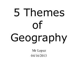 '5 themes of geography' on SlideShare