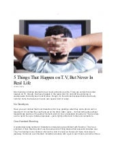 5 things that happen on t.v. but never in real life