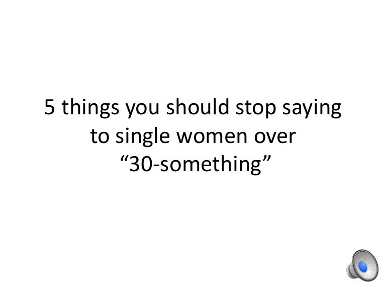 things you should stop saying to single women over something