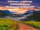 5 Strategies to Leverage Tourism Marketing for Economic Development