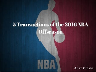 5 Transactions of the 2016 NBA Offseason