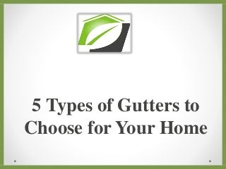 5 types of gutters to choose for your home