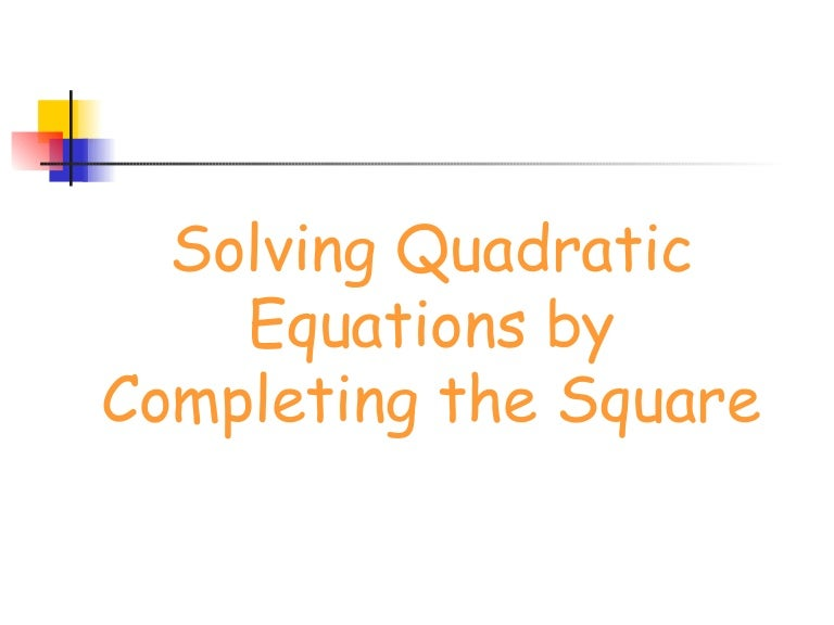 6 4 Solve Quadratic Equations By Completing The Square