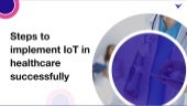 6 Steps to Implement IoT in Healthcare Successfully