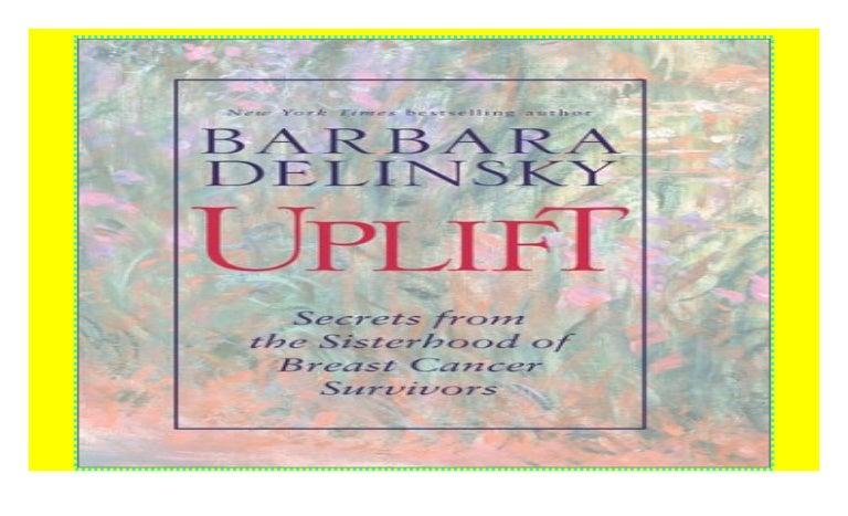 1. Uplift: Secrets from the Sisterhood of Breast Cancer Survivors by Barbara Delinsky