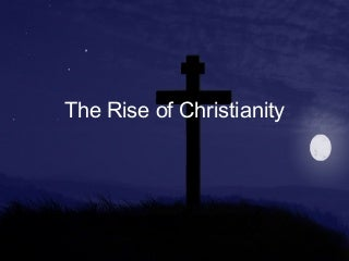 6.3 - The Rise Of Christianity