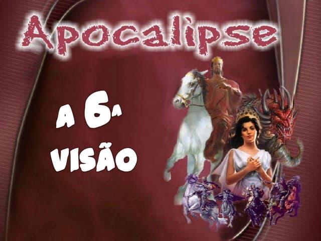 APOCALIPSE - 6a visao