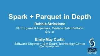 spark parquet in depth spark summit east talk by emily curtin and robbie strickland