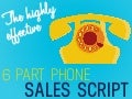 The Highly Effective 6 Part Phone Sales Script