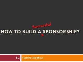 6 Steps to build a Successful Sponsorship