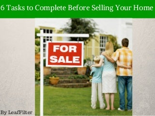 Six Tasks to Complete Before Selling Your Home by LeafFilter