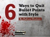 6 Ways to Quit Bullet Points with Style