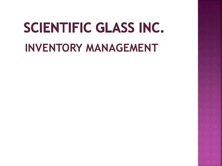 solution to scientific glassware inc inventory management Laboratory inventory management (lims) solutions compliance with lims requirements starts here the enviance solution is an online substance inventory tracking and regulatory reporting system that manages the real-time chemical inventory tracking of any toxic substance used across.