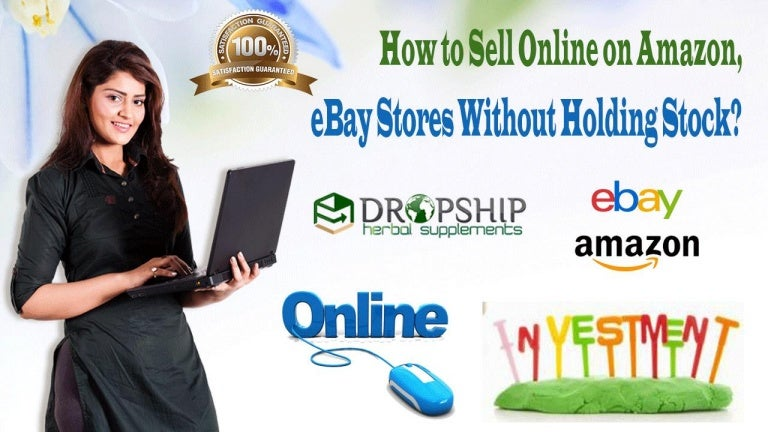 How To Sell Online On Amazon Ebay Stores Without Holding Stock