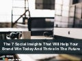 The 7 Social Insights That Will Help Your Brand Win Today