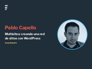 Multisites: creando una red de sitios con WordPress (Pablo Capello, WCBA 2017)