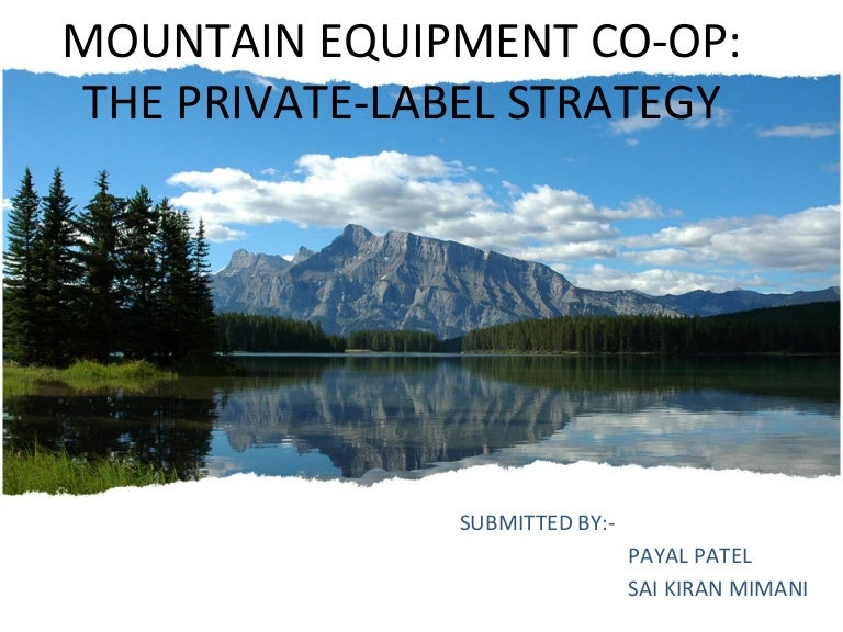 mountain equipment co op the private label Swot for mountain equipment coop the private label strategy is a powerful tool of analysis as it provide a thought to uncover and exploit the opportunities that can be used to increase and enhance company's operations.