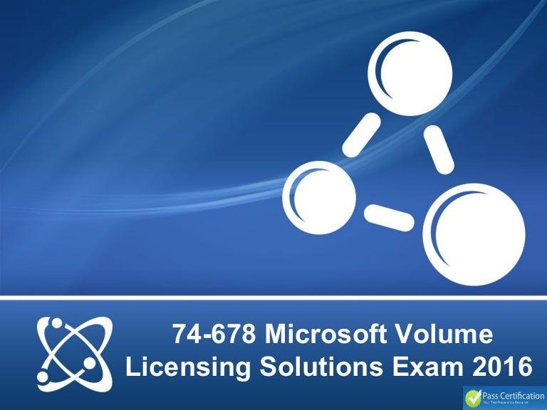 74 678 Microsoft Volume Licensing Solutions Exam 2016