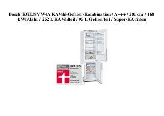 ORIGINAL PRODUCT Bosch KGE39VW4A Kühl-Gefrier-Kombination A+++ 201 cm 168 kWhJahr 252 L Kühlteil 95 L Gefrierteil Super-Kühlen