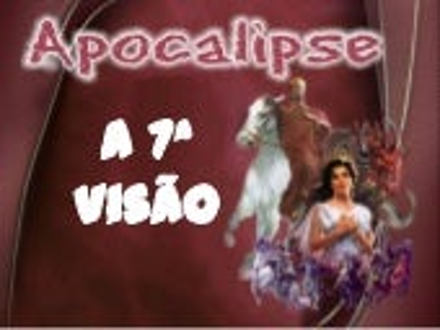 APOCALIPSE - 7a visão