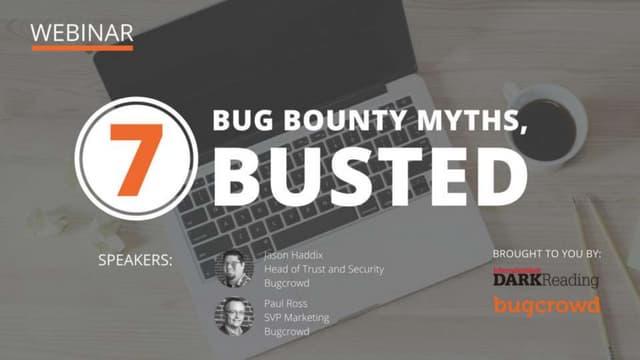 7 Bug Bounty Myths, BUSTED