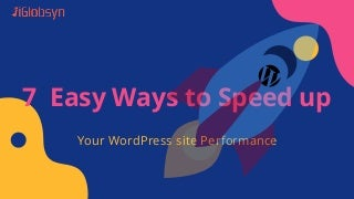 7 Easy Ways to Speed Up Your WordPress site Performance