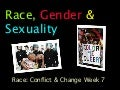 Race, gender & sexuality - Race Conflict and Change Week 7