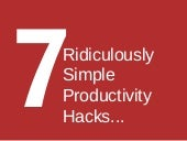 7 ridiculously simple productivity hacks that will blow your mind