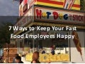 7 Ways to Keep Your Fast Food Employees Happy