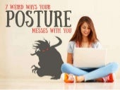 7 WEIRD WAYS YOUR POSTURE MESSES WITH YOU