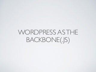 WordPress as the Backbone(.js)