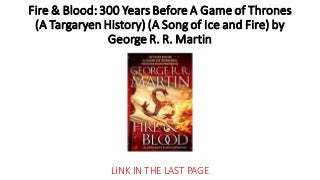 Fire & Blood: 300 Years Before A Game of Thrones (A Targaryen History) (A Song of Ice and Fire) ( free book ) : free download books