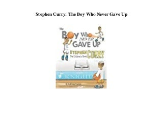 Stephen Curry The Boy Who Never Gave Up