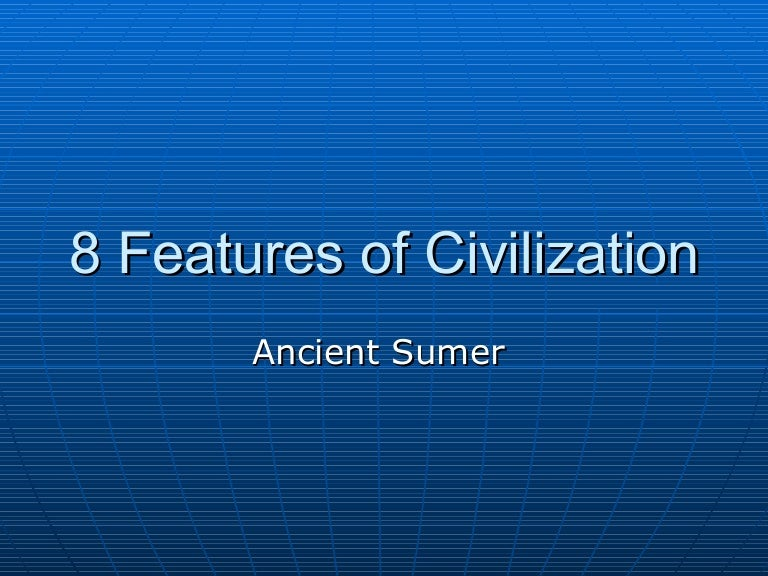 8 Featuresof Civilization