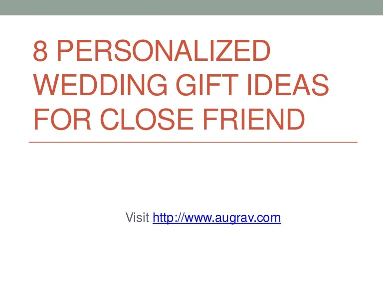 Wedding Gift Ideas For Friends: 8 Personalized Wedding Gift Ideas For Close Friend