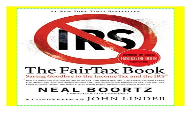 The Fairtax Book Saying Goodbye To The Income Tax And The Irs By Neal Boortz