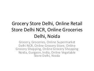 Grocery Store Delhi, Online Retail Store Delhi NCR, Online Groceries Delhi, Noida