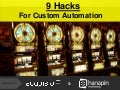 9 Hacks for Custom Automation