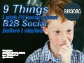 9 Things I Wish I'd Known About B2B Social Media Before I Started - Scot McKee