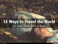 15 Ways to Travel the World on Less Than $50 USD a Day