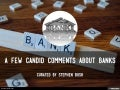 A Few Candid Comments About Banks