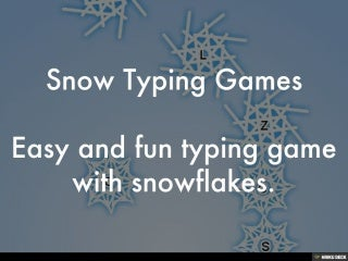 Snow Typing Games Easy and fun typing game with snowflakes.