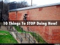 10 Things To STOP Doing Now!