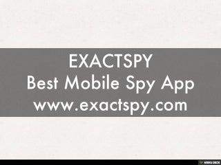 EXACTSPY Best Mobile Spy App www.exactspy.com