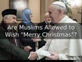 "Are Muslims Allowed to Wish ""Merry Christmas""?"