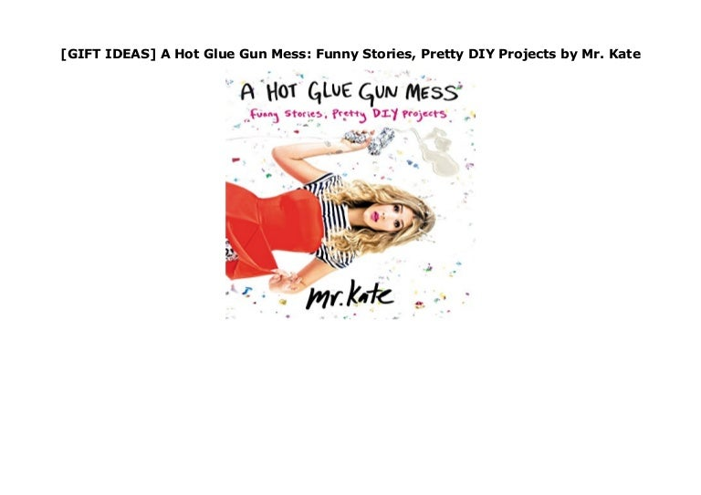 Gift Ideas A Hot Glue Gun Mess Funny Stories Pretty Diy Projects