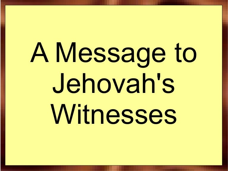 A Message To Jehovahs Witnesses