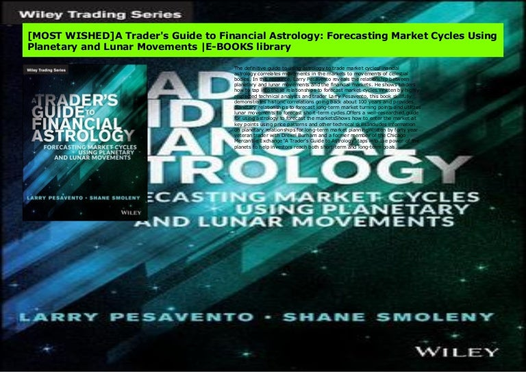 A Traders Guide to Financial Astrology Forecasting Market Cycles Using Planetary and Lunar Movements