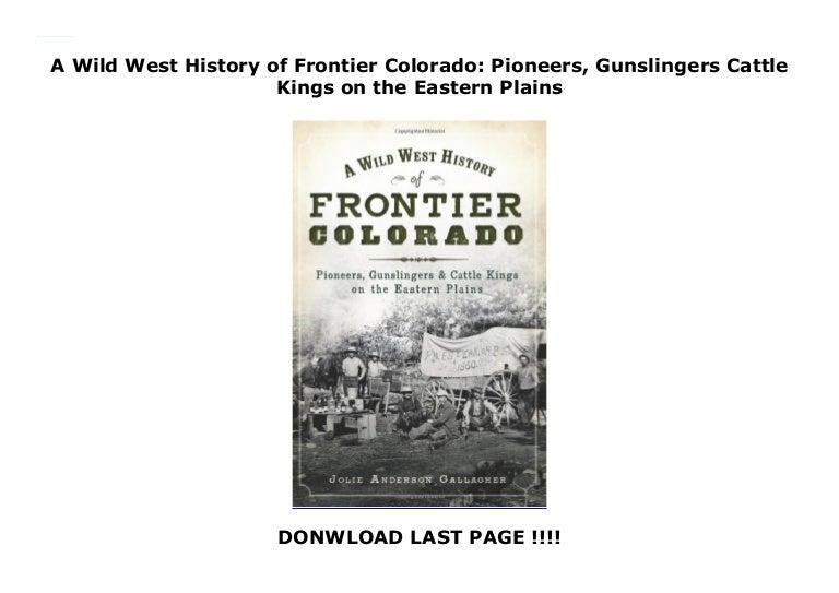 A Wild West History Of Frontier Colorado Pioneers Gunslingers Cat