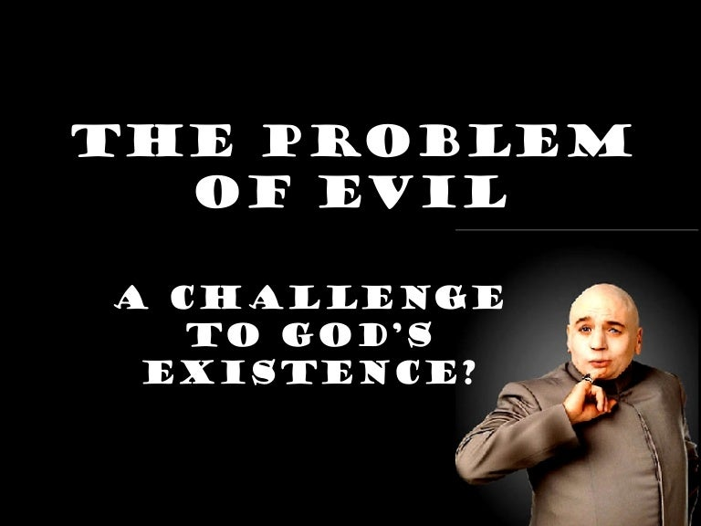problem of evil and god The problem of evil in relation to god's goodness is too vast a topic to treat fully in this short article therefore, i shall offer just a few relevant observations on this widely known objection to god's goodness and existence.